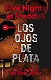 Five nights at Freddy's. Los ojos de plata (Spanish Edition)