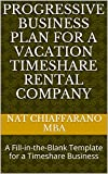 Progressive Business Plan for a Vacation Timeshare Rental Company: A Fill-in-the-Blank Template for a Timeshare Business
