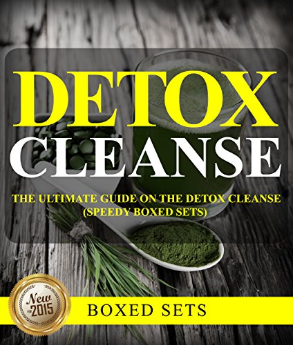 Detox Cleanse: The Ultimate Guide on the Detoxification: Cleansing Your...