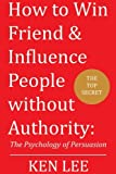 img - for How to Win Friends & Influence People without Authority: The Psychology of Persuasion book / textbook / text book
