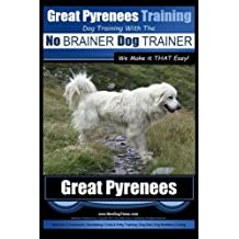 Great Pyrenees Training | Dog Training with the No BRAINER Dog TRAINER ~ We Make it THAT Easy!: How to EASILY TRAIN Your Great Pyrenees