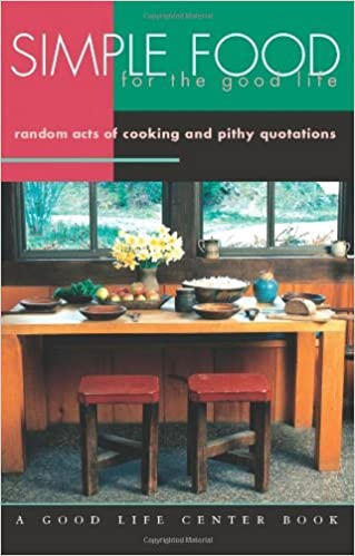 Book Simple Food for the Good Life: Random Acts of Cooking and Pithy Quotations (Good Life Series) by Helen Nearing (1990-01-01)