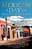 Front cover for the book Mexican Days: Journeys into the Heart of Mexico by Tony Cohan