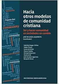 Hacia Otros Modelos De Comunidad Cristiana. Ser Y Hacer Comunidad En