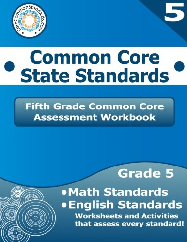 Fifth Grade Common Core Assessment Workbook: Common Core State Standards