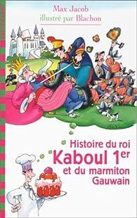 Histoire du roi Kaboul 1er et du marmiton Gauwain par Max Jacob