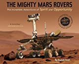mighty robot book 9 - The Mighty Mars Rovers: The Incredible Adventures of Spirit and Opportunity (Scientists in the Field Series)