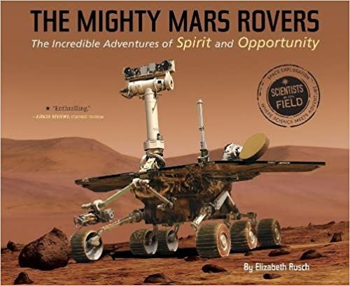 The Incredible Adventures of Spirit and Opportunity The Mighty Mars Rovers