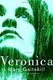 Veronica, Mary Gaitskill, 0375421459