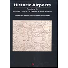 Historic Airports: Proceedings of the L'Europe de l'Air Conferences on Aviation Architecture