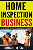 Home Inspection Business: A Detailed Business and Marketing Plan