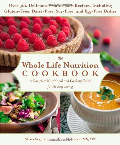 Download By Tom Malterre The Whole Life Nutrition Cookbook: Over 300 Delicious Whole Foods Recipes, Including Gluten-Free, Da (1st Edition) PDF