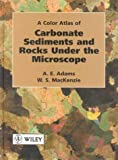 img - for A Color Atlas of Carbonate Sediments and Rocks Under the Microscope book / textbook / text book