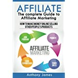 Affiliate: The Complete Guide to Affiliate Marketing (How to Make Money Online Selling Other People's Products)