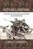 : Hitler's Swedes: A History of the Swedish Volunteers in the Waffen-SS