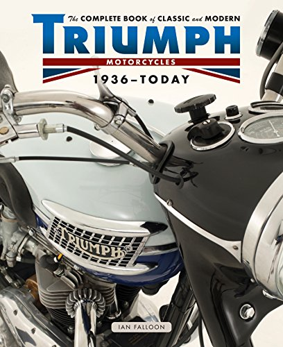 The Complete Book of Classic and Modern Triumph Motorcycles 1937-Today (Complete Book (Vintage Flat Track Racing)