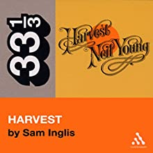 Neil Young's Harvest (33 1/3 Series) Audiobook by Sam Inglis Narrated by Jay Snyder