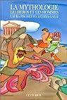 LA MYTHOLOGIE. Tome 2, Les héros et les hommes par Galli