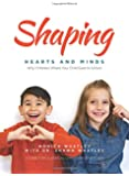 Shaping Hearts and Minds: A Case For Classical Christian Education