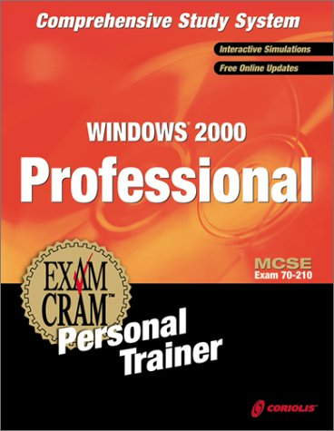 (MCSE Windows 2000 Professional Exam Cram Personal Trainer (Exam: 70-210) )