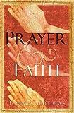 Prayer and Faith, Tommie Matthews, 159185878X