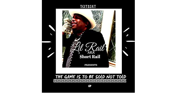 The Game Is to Be Sold Not Told [Explicit] by Lil Rail Aka