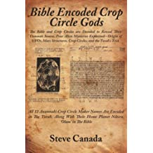Bible Encoded Crop Circle Gods: The Bible and Crop Circles Are Decoded to Reveal Their Common Source. Four Alien Mysteries Explained--Origin of UFOs,
