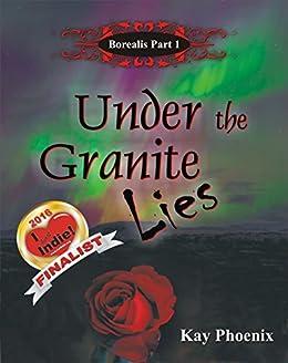 Under the Granite Lies (Borealis Book 1) by [Phoenix, Kay]
