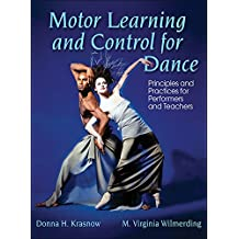 Motor Learning and Control for Dance: Principles and Practices for Performers and Teachers