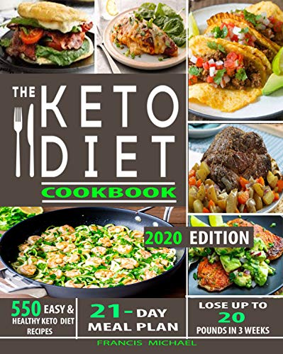 THE KETO DIET COOKBOOK: 550 Easy & Healthy Ketogenic Diet Recipes | 21-Day Meal Plan | Lose Up To 20 Pounds In 3 Weeks by Francis Michael