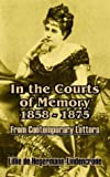 In the Courts of Memory, 1858 - 1875, Lillie de Hegermann-Lindencrone, 1410104052