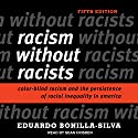 Racism Without Racists: Color-Blind Racism and the Persistence of Racial Inequality in America Audiobook by Eduardo Bonilla-Silva Narrated by Sean Crisden