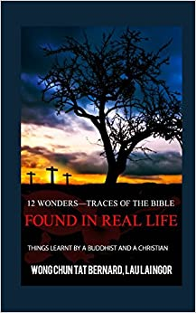 12 Wonders?Traces of the Bible Found in Real Life: things learnt by a Buddhist and a Christian