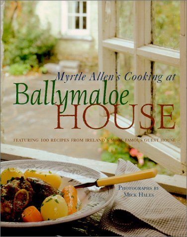 Myrtle Allen's Cooking at Ballymaloe House: Featuring 100 Recipes from Ireland's Most Famous Guest House by Allen Myrtle