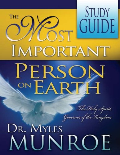 The Most Important Person on Earth: The Holy Spirit Governor of the Kingdom (Myles Munroe The Most Important Person On Earth)