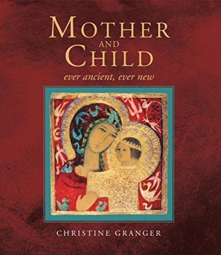 Mother and Child: Ever Ancient, Ever New (Images Of The Virgin Mary And Baby Jesus)