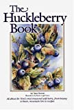 Huckleberry Book: All About the West's Most Treasured Berry - From Botany to Bears, Mountain Lore to Recipes - revised