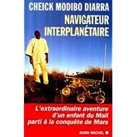 Navigateur interplanétaire: L'extraordinaire aventure d'un enfant du Mali parti à la conquête de Mars