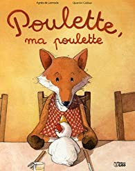 Poulette, ma poulette par Agnès de Lestrade
