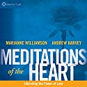 Meditations of the Heart: Liberating the Power of Love Speech by Andrew Harvey, Marianne Williamson Narrated by Andrew Harvey, Marianne Williamson
