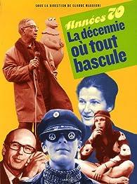 Années 70 : La décennie où tout bascule par Claude Maggiori