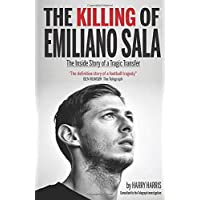 The Killing of Emiliano Sala: The Inside Story of a Tragic Transfer