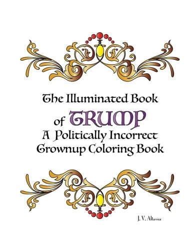 The Illuminated Book of Trump: A Politically Incorrect Grownup Coloring Book