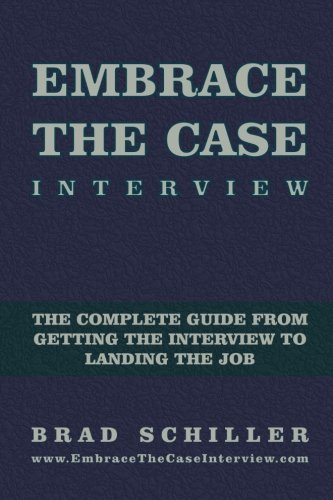 Embrace the Case Interview: Paperback Edition: The complete guide from getting the interview to landing the job