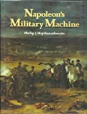Napoleon's Military Machine, Philip J. Haythornthwaite, 0870525492
