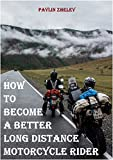 How to Become a Better Long-Distance Motorcycle Rider
