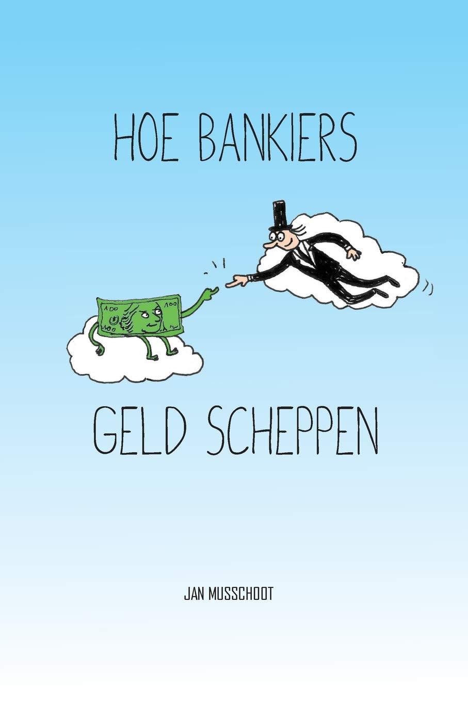 Hoe bankiers geld scheppen (Dutch Edition) ebook