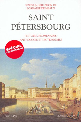 Saint-Pétersbourg : Histoire, promenades, anthologie, dictionnaire Broché – 3 avril 2003 Collectif Lorraine de Meaux Robert Laffont 2221098161