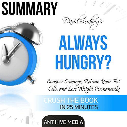 Summary David Ludwigs Always Hungry   Conquer Cravings  Retrain Your Fat Cells  And Lose Weight Permanently