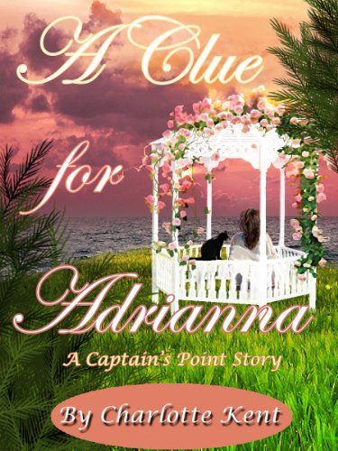 A Clue for Adrianna (Captain's Point Stories Book 1) by [Kent, Charlotte, Acorn, Annie, Hill, Juliette]